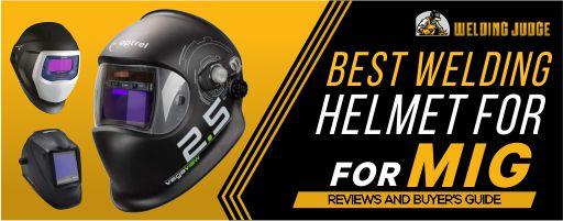 Best Welding Helmet for MIG