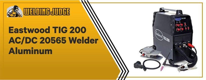 Eastwood TIG 20565 - Best Stainless Steel Welder