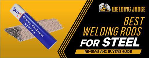 Best Welding Rods for steel