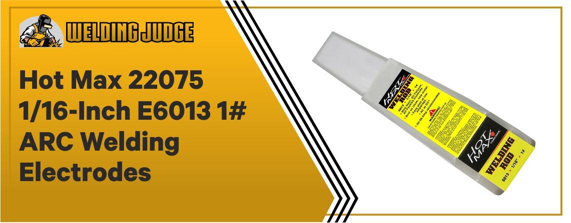Hot Max 22075 - Best ARC Welding Electrodes