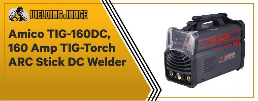 Amico TIG 160 Amp Torch ARC Stick DC Welder