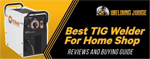 Best TIG Welder for Home Shop 2021