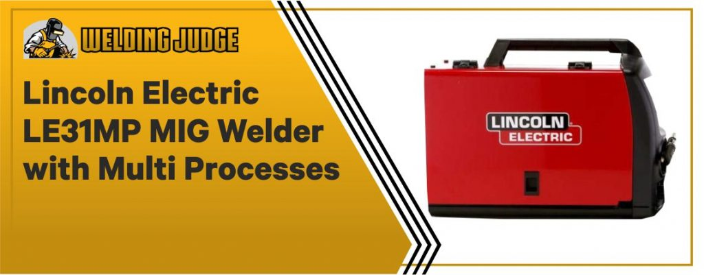 Lincoln Electric LE31MP - Best Flux-Cored TIG Welder