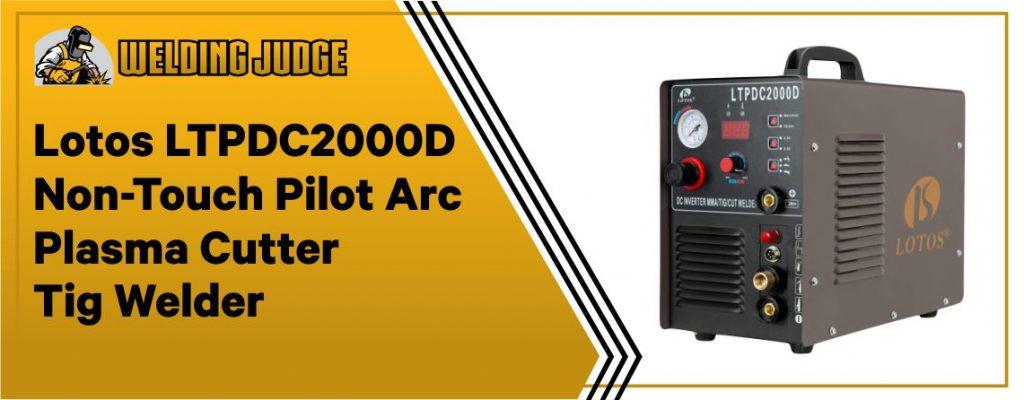 Lotos LTPDC2000D Non-Touch Pilot Arc Plasma Cutter Tig Welder and Stick Welder