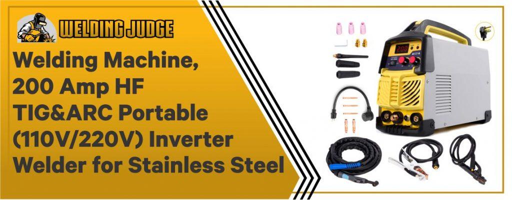 Welding Machine, 200 Amp HF TIG&ARC Portable (110V/220V) Inverter Welder for Stainless Steel, Alloy Steel, Carbon Steel, Copper, Copper Alloy and Other Non-Ferrous Metal Welding
