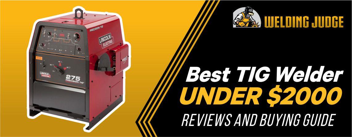 Best TIG WELDER under $2000 Reviews and Buyer's Guide