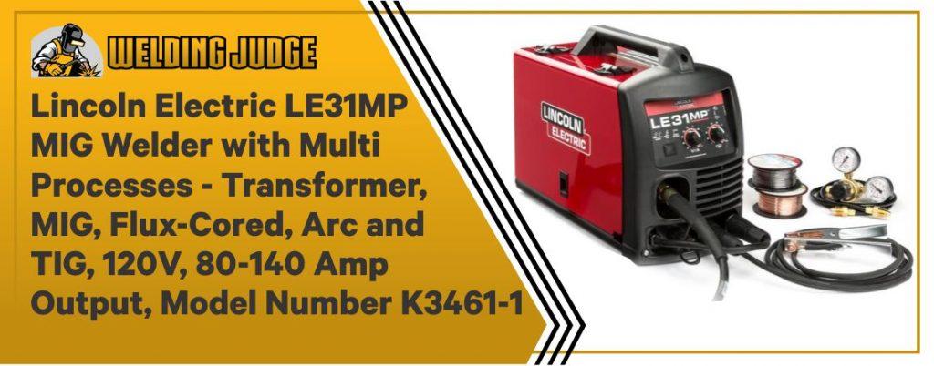 Lincoln LE31MP - Best Multi Process TIG Welding Machine
