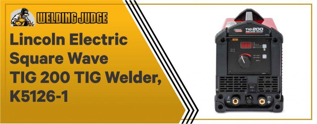 Lincoln Electric Square Wave TIG 200 TIG Welder, K5126-1