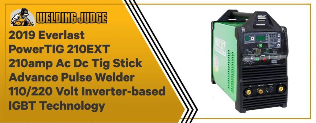 2019 Everlast 210 Amperes - Best Ac/Dc TIG Welder