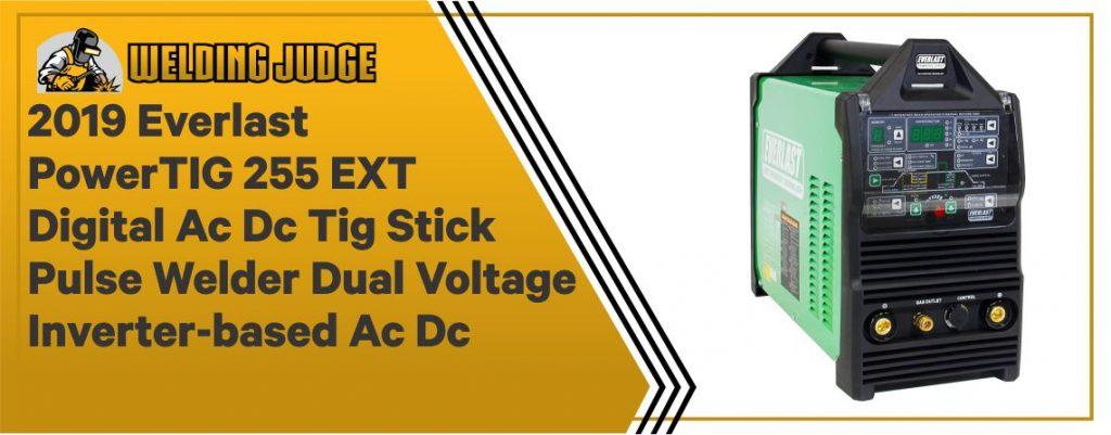 2019 Everlast PowerTIG 255 EXT Digital Ac Dc Tig Stick Pulse Welder Dual Voltage Inverter-based Ac Dc