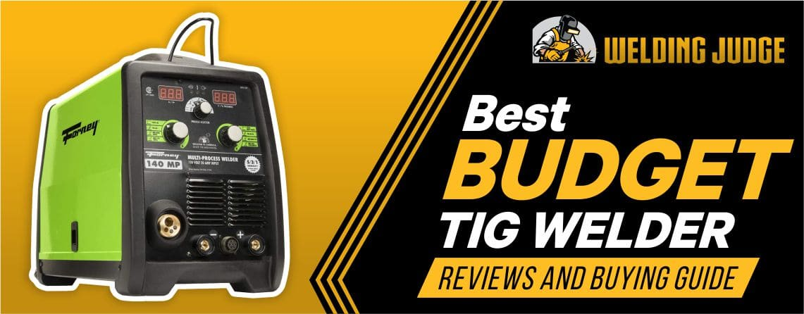 Best Budget TIG Welder 2021 Reviews and Buyer's Guide