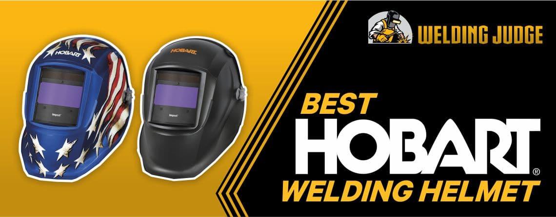 9 Best Hobart Welding Helmet in 2021 Reviews and Buyer's Guide