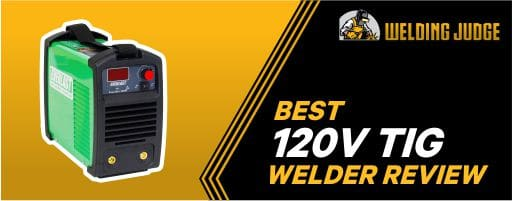 Best 120V TIG Welder Reviews and Buyer's Guide